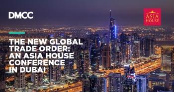 Die neue globale Handelsordnung: Eine Asia House Konferenz in Dubai